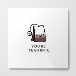 You're Tea-Riffic Metal Print