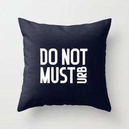 do not musturb. You do not must. Throw Pillow