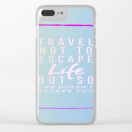 Travel Not To Escape Life But So Life Doesn't Escape You Clear iPhone Case