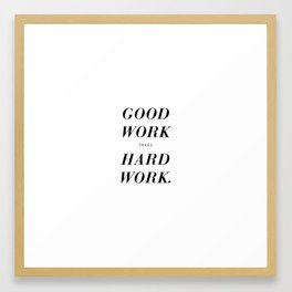 Good Work Takes Hard Work - white Framed Art Print