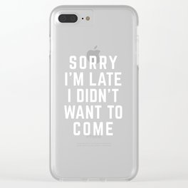 Sorry I'm Late Funny Quote Clear iPhone Case