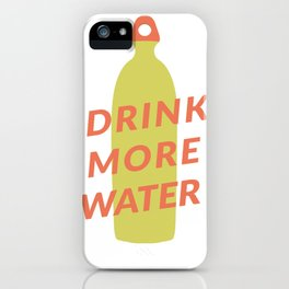 Drink More Water iPhone Case