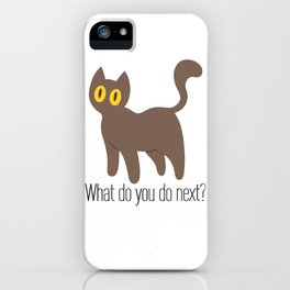 What do you do next? iPhone Case