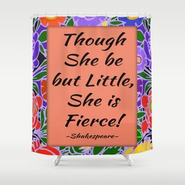 Fierce Quote by Shakespeare Shower Curtain