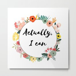 Actually, I Can. MOTIVATIONAL QUOTES FOR WORK Metal Print