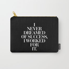 I Never Dreamed Of Success I Worked For It contemporary minimalism typography design home wall decor Carry-All Pouch