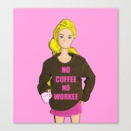 No Coffee, No Workee! Funny Coffee Slogan! Canvas Print