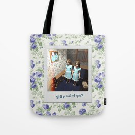 Still proud of you? Tote Bag