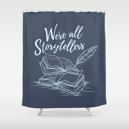 We're All Storytellers Shower Curtain