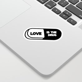 Love is the Drug Sticker