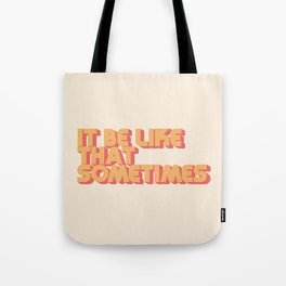It Be Like That Sometimes Tote Bag