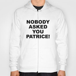 Nobody Asked You Patrice! (How I Met Your Mother) Hoody
