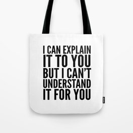 I Can Explain it to You, But I Can't Understand it for You Tote Bag