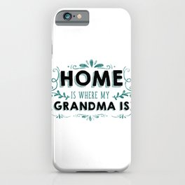 Grandmother Home is Where My Grandma Is Family Love Grammy Nana iPhone Case