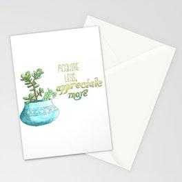Acquire Less, Appreciate More Stationery Cards