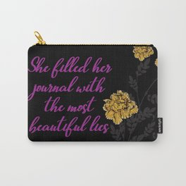 She filled her journal with the most beautiful lies Carry-All Pouch