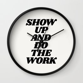 Show Up and Do the Work motivational typography in black and white home wall decor Wall Clock