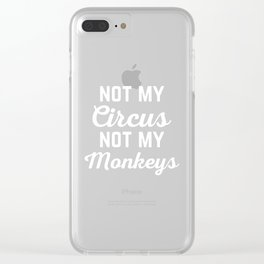 Not My Circus Funny Quote Clear iPhone Case