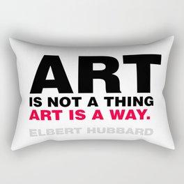 ART IS NOT A THING; ART IS A WAY.  Rectangular Pillow