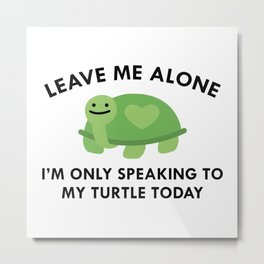 Only Speaking To My Turtle Metal Print