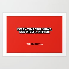 EVERY TIME YOU SHAVE, GOD KILLS A KITTEN. Art Print