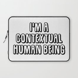 I'm A Contextual Human Being Laptop Sleeve