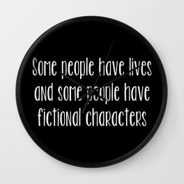 Some People Have Fictional Characters - Black and White (inverted) Wall Clock