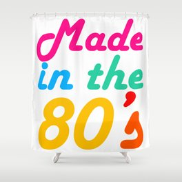 Made in The 80s Funny gift for mom and dad Shower Curtain