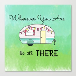 Wherever you are, be all there Camper Canvas Print