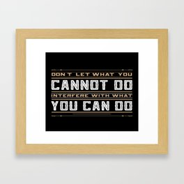 you cannot do interfere with what you can do Inspirational Typography Quote Design Framed Art Print