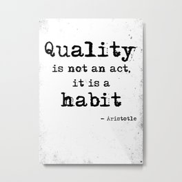 Quality is not an act, it is a habit. Aristotle quote. Metal Print