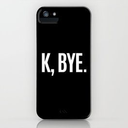 K, BYE OK BYE K BYE KBYE (Black & White) iPhone Case