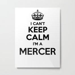 I cant keep calm I am a MERCER Metal Print
