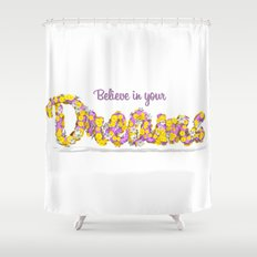 Believe in your dreams Art Print Shower Curtain
