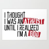 atheist Art Prints featuring Until I realized by vinnyistv