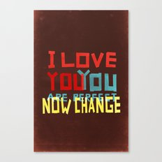 I LOVE YOU YOU ARE PERFECT NOW CHANGE Canvas Print