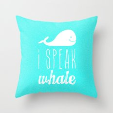 I Speak Whale Throw Pillow