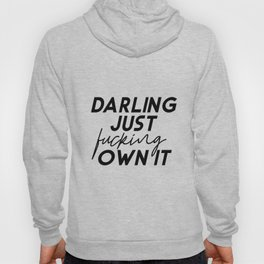 Darling Just Fucking Own It, Funny Poster,Darling Gift,Wife Gift,Gift For Her,Modern Art,Printable A Hoody