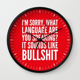 I'm Sorry, What Language Are You Speaking? It Sounds Like Bullshit (Red) Wall Clock