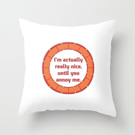 Nice Until You Annoy Throw Pillow