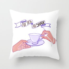 All tea all shade Throw Pillow