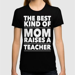 Best Mom Raises a Teacher Gifts for Teachers T-shirt