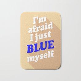 I'm Afraid I Just Blue Myself Bath Mat