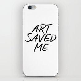 ART SAVED ME iPhone Skin