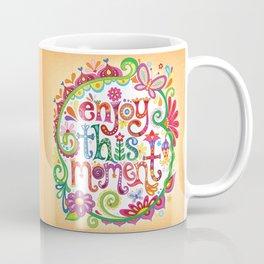 Enjoy this moment Coffee Mug