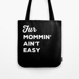 Fur Mommin' Ain't Easy Tote Bag