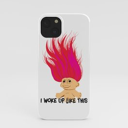 I Woke Up Like This Troll iPhone Case