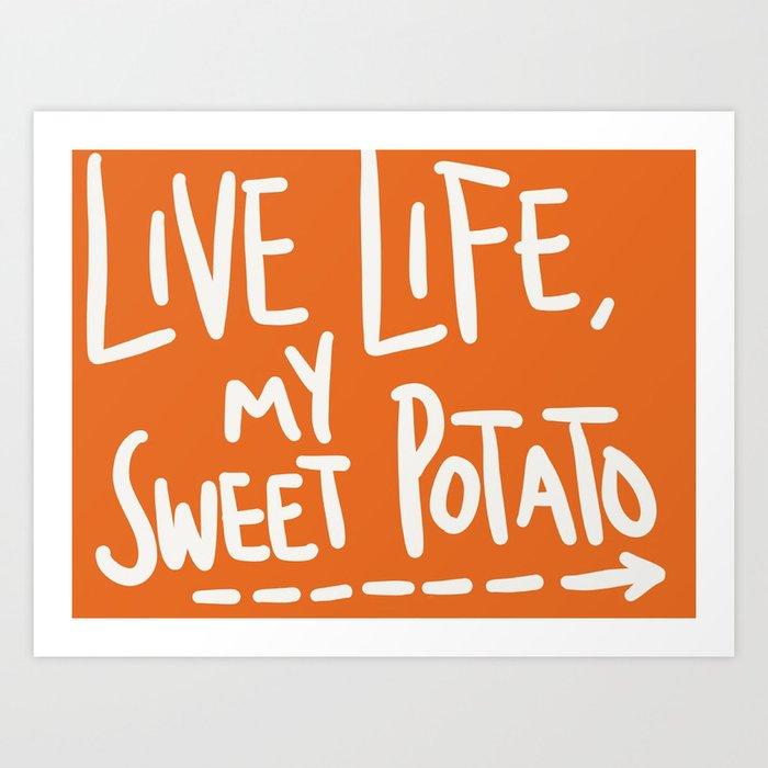 Live Life My Sweet Potato Art Print