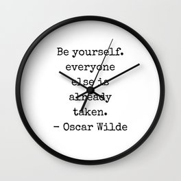 Oscar Wilde Quote - Be yourself everyone else is already taken - black and white clever quote Wall Clock