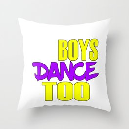 Awake your locomotive side! Perfect for a dancer and move-addict boy like you!Even Boys dance too! Throw Pillow